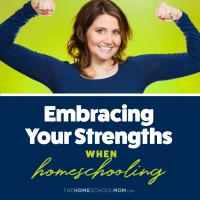 How Embracing My Strengths Has Made for a Better Homeschool FLOW