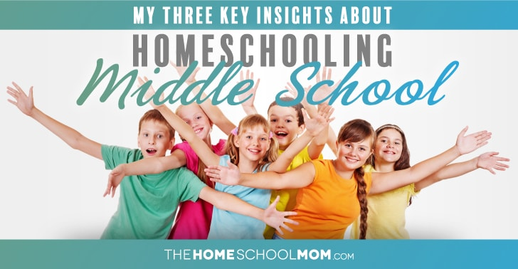 Groups of smiling teens and tweens with their arms out and raised with text My Three Key Insights About Homeschooling Middle School