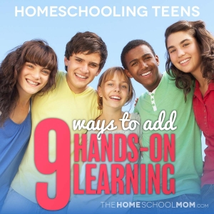 Homeschooling Teens: 9 Ways to add hands-on learning