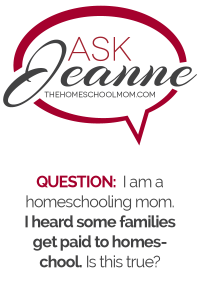 Ask Jeanne: Money for Homeschooling My Kids?