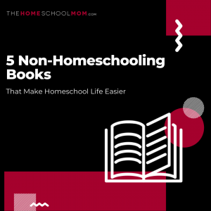 TheHomeSchoolMom: 5 Non-Homeschooling Books that make homeschool life easier