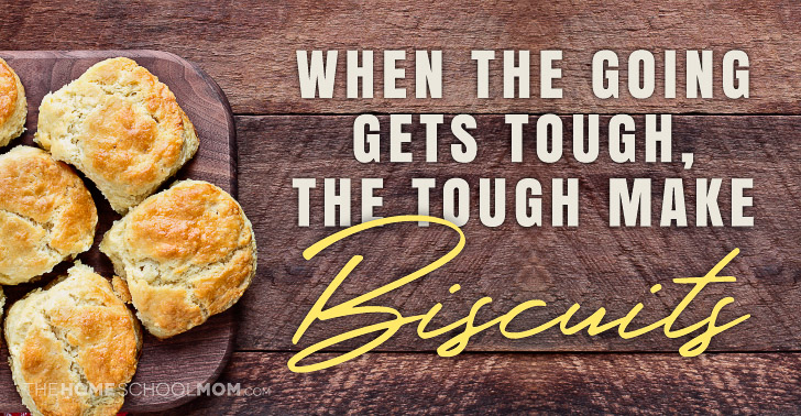 Perfectly browned biscuits on a platter with text When the Going Gets Tough, the Tough Make Biscuits