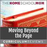 Image of a book in front of a globe with text Moving Beyond the Page Curriculum Reviews and TheHomeSchoolMom logo