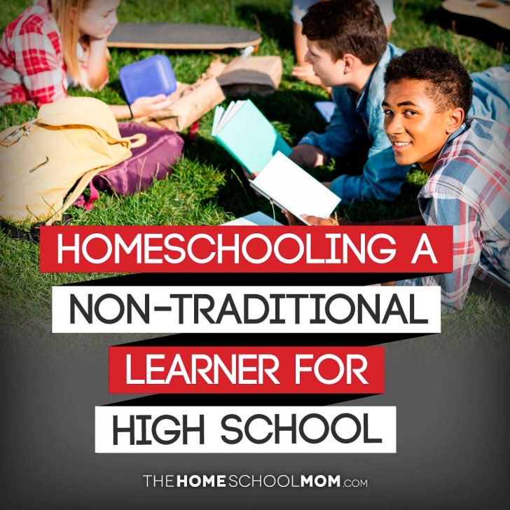 Homeschooling a Non-Traditional Learner for High School