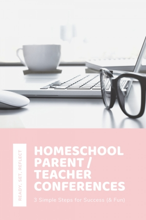 3 Simple Steps to Successful (and Fun) Homeschool Parent/Teacher Conferences