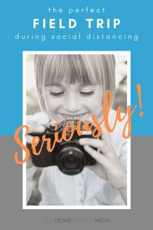 Image of young girl looking at a camera screen with text The Perfect Field Trip During Social Distancing - Seriously! TheHomeSchoolMom