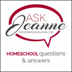 Ask Jeanne: Answers to Your Homeschool Questions