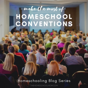 Make the most of Homeschool Conventions - Homeschooling Blog Series