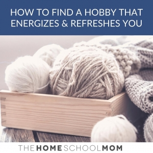 Image of yarn balls with text How to Find a Hobby that Energizes and Refreshes You - TheHomeSchoolMom