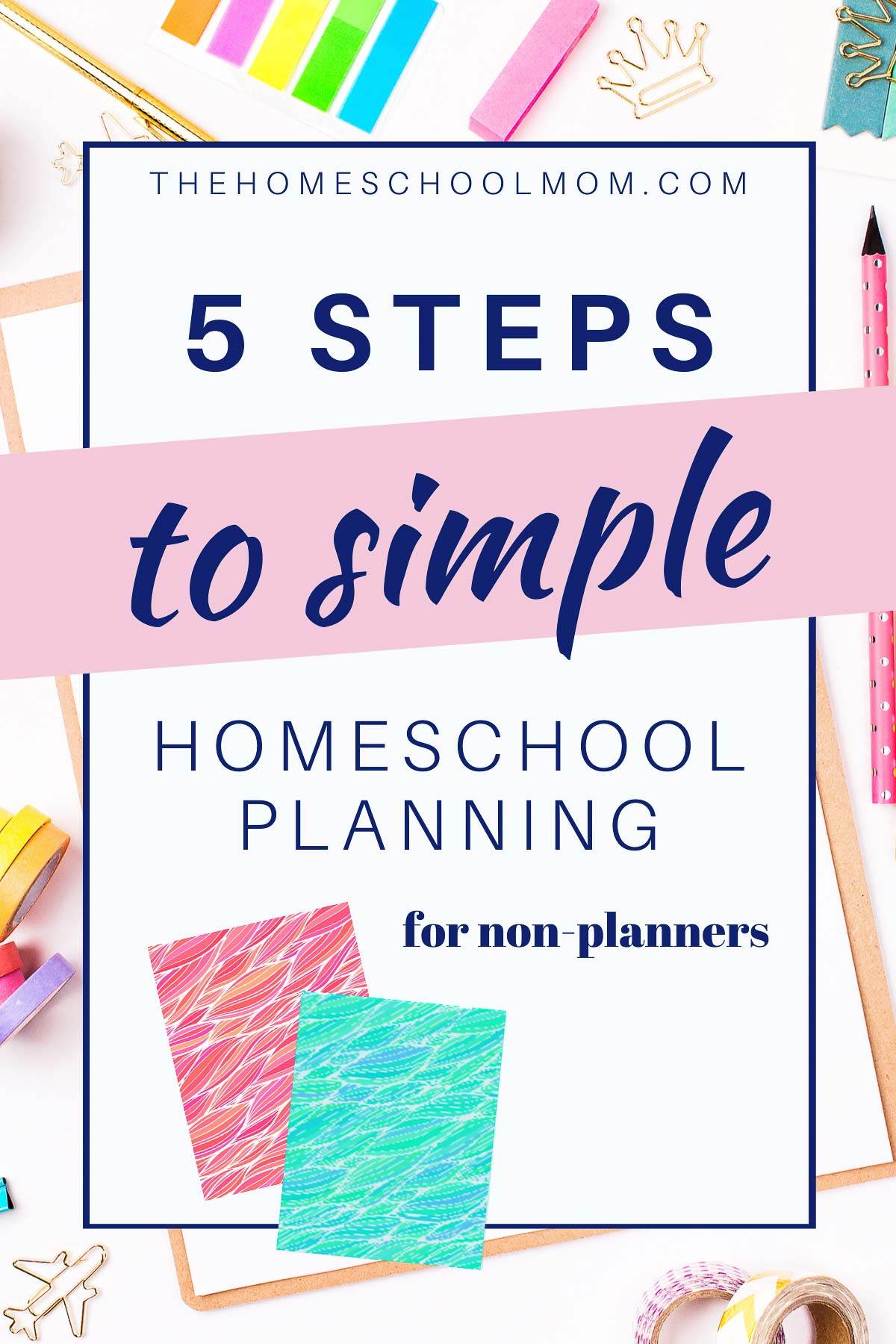 planning supplies with text 5 steps to simple homeschool planning for non-planners