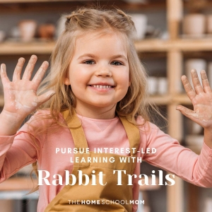 happy girl with clay on hands and text Pursue interest-led learning with rabbit trails