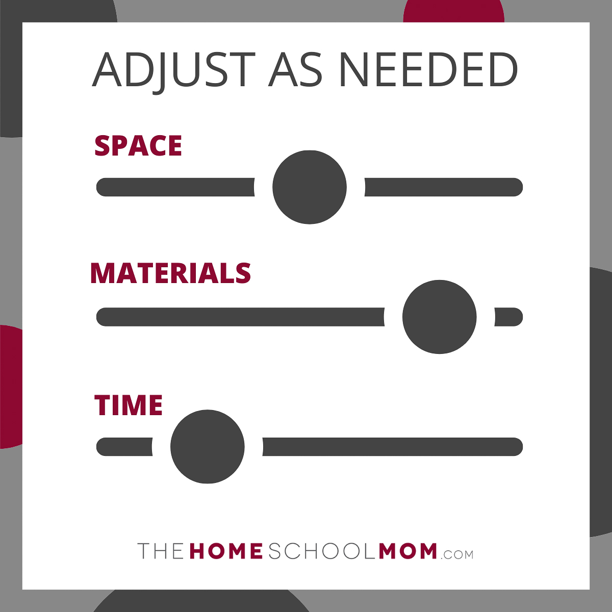 Adjust as needed: sliders labeled with space, materials, and time - TheHomeSchoolMom.com