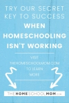 Try Our Secret Key to Success when Homeschooling isn't working (visit TheHomeSchoolMom.com to learn more)