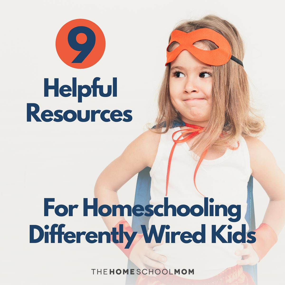 girl dressed as superhero with text 9 helpful resources for homeschooling differently wired kids