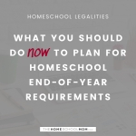 Plan Now for Homeschool End-of-Year Requirements