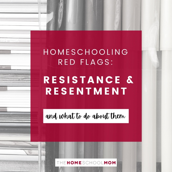 Homeschool Problem Red Flags: Resistance and Resentment