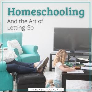 Homeschooling and the Art of Letting Go - TheHomeSchoolMom