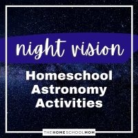Night Vision: Homeschool Astronomy Activities