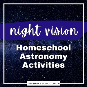 Night Vision Homeschool Astronomy Activities