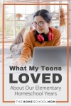 What My Teens Loved About Our Elementary Homeschool Years