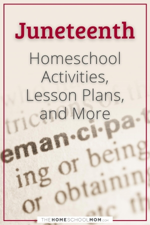 Juneteenth Homeschool Activities, Lesson Plans, and More