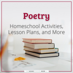 Poetry: Homeschool Activities, Lesson Plans, and More