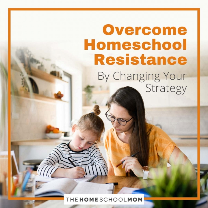 Homeschooling Not Working? Overcome Resistance by Changing Your Strategy
