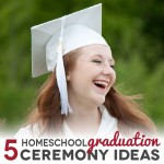 5 Homeschool Graduation Ceremony Ideas