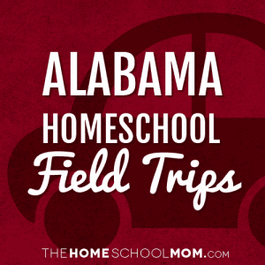 Alabama Homeschool Field Trips