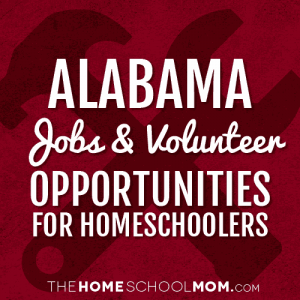 Alabama Jobs & Volunteer Opportunities for Homeschoolers