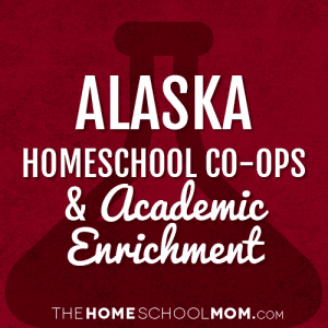 Alaska Homeschool Co-ops & Academic Enrichment Classes