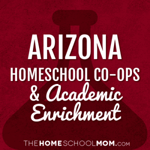 Arizona Homeschool Co-ops & Academic Enrichment Classes