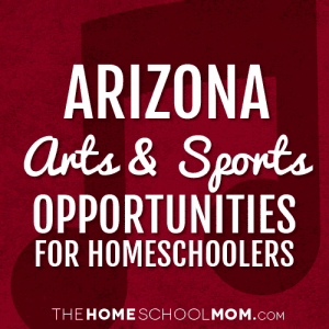 Arizona Homeschool Sports & Arts Opportunities