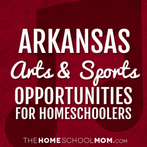 Arkansas Homeschool Sports & Arts Opportunities