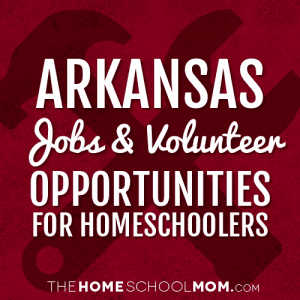 Arkansas Jobs & Volunteer Opportunities for Homeschoolers