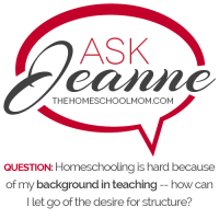 Ask Jeanne: When a Teacher Turns Homeschool Mom