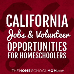 California Jobs & Volunteer Opportunities for Homeschoolers
