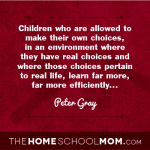 """Peter Gray quote from TheHomeSchoolMom Blog Post """"Why Homeschooling Boys Works"""""""