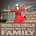 TheHomeSchoolMom: Choosing Extra-Curricular Activities That Fit Your Family