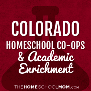 Colorado Homeschool Co-ops & Academic Enrichment Classes