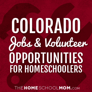 Colorado Jobs & Volunteer Opportunities for Homeschoolers