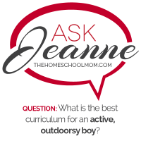 Ask Jeanne: What Curriculum for Homeschooling Active & Outdoorsy Boys?