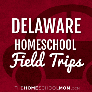 Delaware Homeschool Field Trips