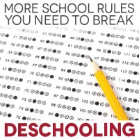 Deschooling: More School Rules You Need to Break