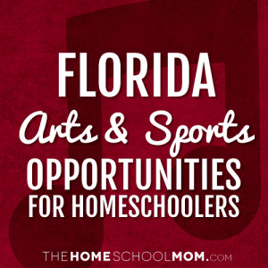 Florida Homeschool Arts & Sports Opportunities