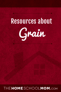 Homeschool resources: grain