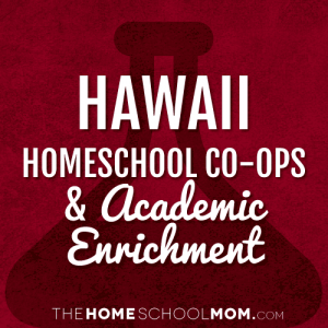 Hawaii Homeschool Co-ops & Academic Enrichment