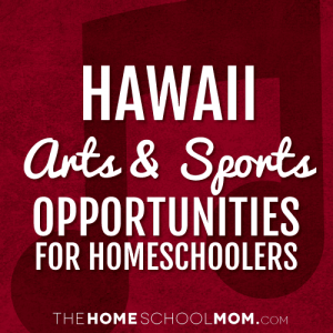 Hawaii Homeschool Arts & Sports Opportunities