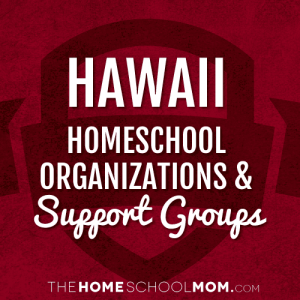 Hawaii Homeschool Organizations & Support Groups