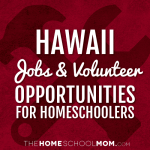 Hawaii Homeschool Volunteering & Job Opportunities